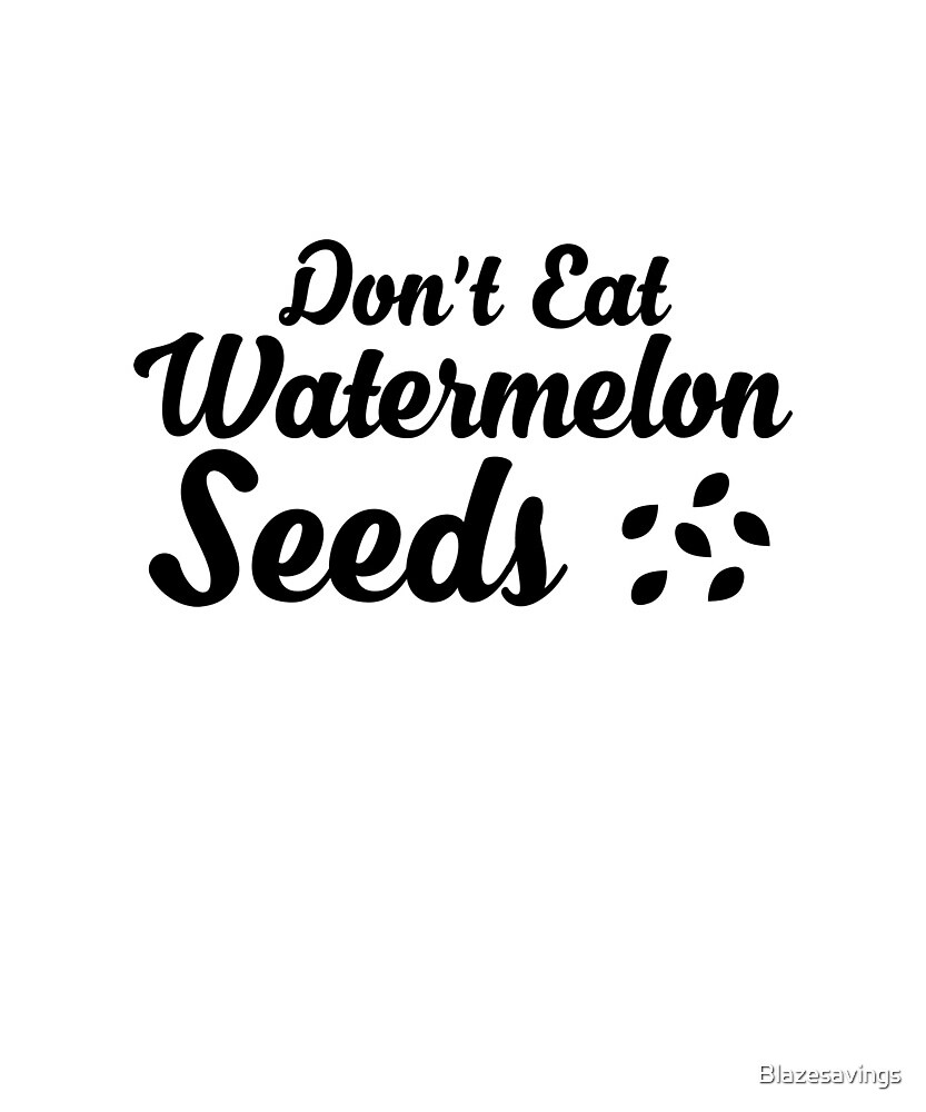 Don't Eat Watermelon Seeds - Funny Announcement Gift by Blazesavings