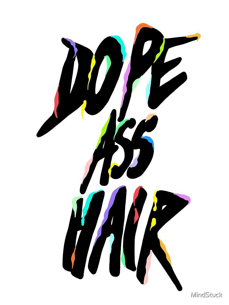 Dope Ass Hair by MindStuck