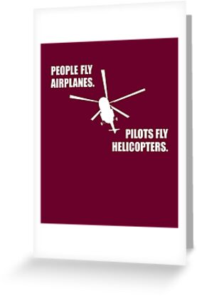 People fly Airplanes. Pilots fly Helicopters. by STYLESYNDIKAT