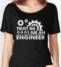 Trust Me I Am an Engineer Women's Relaxed Fit T-Shirt