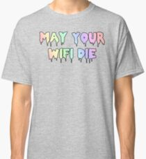 May Your Wifi Die Classic T-Shirt