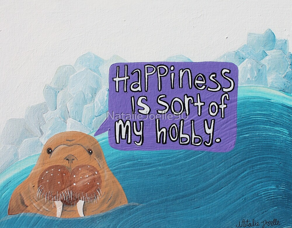 Happiness is Sort of My Hobby by NatalieJoelle90