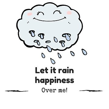 Let it rain happiness over me tshirt funny by trustedseller2