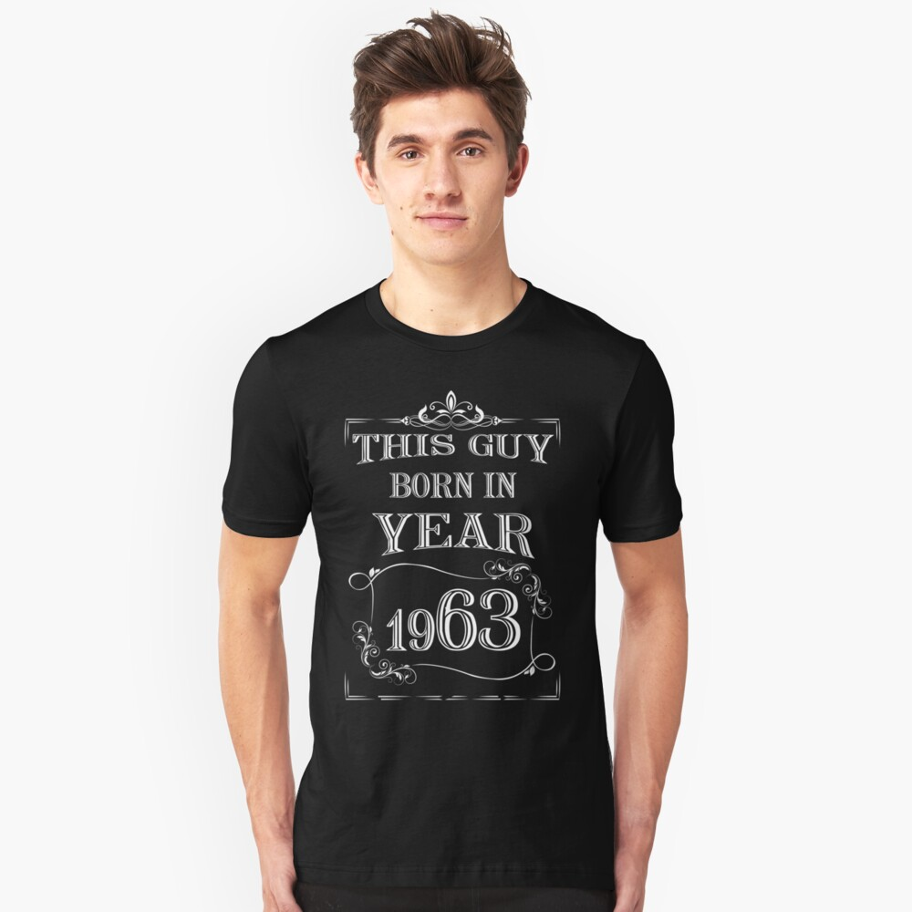 This guy born in year 1963 Unisex T-Shirt Front