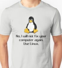 No I Will Not Fix Your Computer Again Use Linux Geek Shirts Unisex T-Shirt