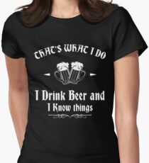 I Drink Beer And I Know Things Shirt Womens Fitted T-Shirt
