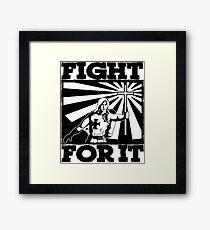 FIGHT FOR IT  Framed Print
