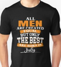 All men are created equal But only the best are born in July Unisex T-Shirt