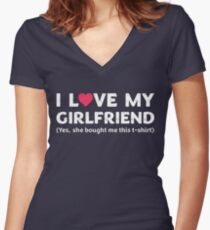 I Love My Girlfriend Yes She Bought Me This Shirt  Women's Fitted V-Neck T-Shirt