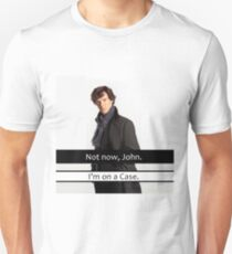 Not Now John I am On a Case Quote Funny Parody T-Shirt