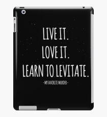 Live it. Love it. Learn to Levitate - MFM - My Favorite Murder iPad Case/Skin