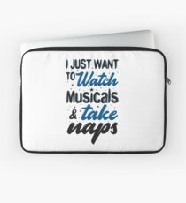 I Just Want To Watch Musicals & Take Naps Laptop Sleeve