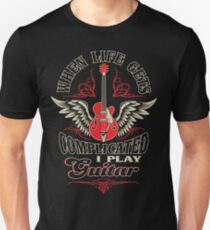 When Life Gets Complicated I Play Guitar Unisex T-Shirt