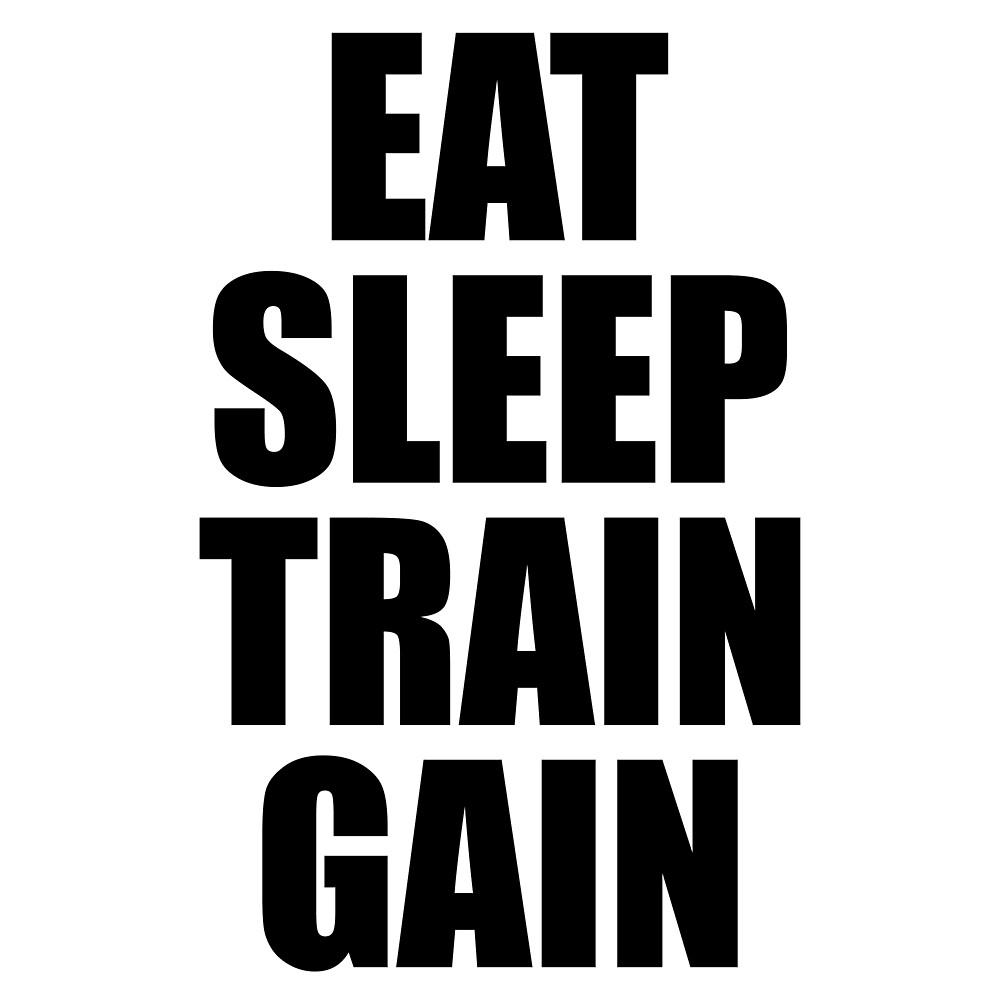 Eat Sleep Train Gain - Gym Fitness by maniacfitness