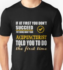 ACUPUNCTURIST TOLD YOU TO DO Unisex T-Shirt