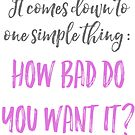 How bad do you want it? Motivational by Extreme-Fantasy