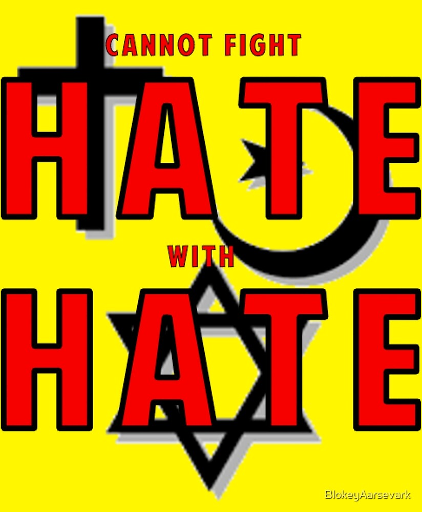 Cannot Fight Hate With Hate by BlokeyAarsevark