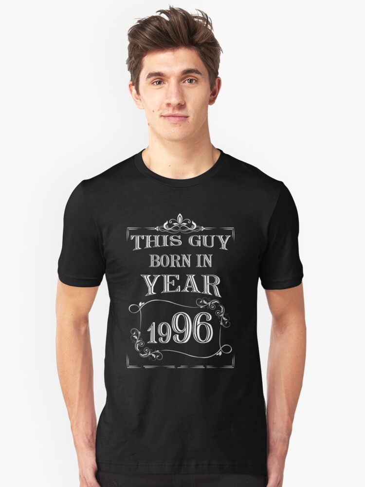 This guy born in year 1996 Unisex T-Shirt Front