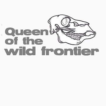 Queen of The Wild Frontier by AmorYMiente