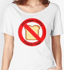 No longer selling French toast. Women's Relaxed Fit T-Shirt