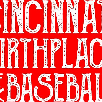 Cincinnati: Birthplace of Baseball by shopwithdnk