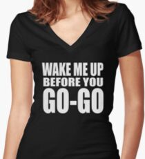 Wake Me Up Before You Go-Go Women's Fitted V-Neck T-Shirt