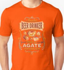 Another Beer Drinker with an Agate Problem T-Shirt T-Shirt