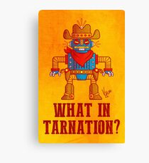 What in tarnation Canvas Print