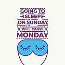 Going to sleep on Sunday will cause Monday by Millusti