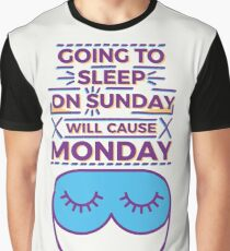 Going to sleep on Sunday will cause Monday Graphic T-Shirt
