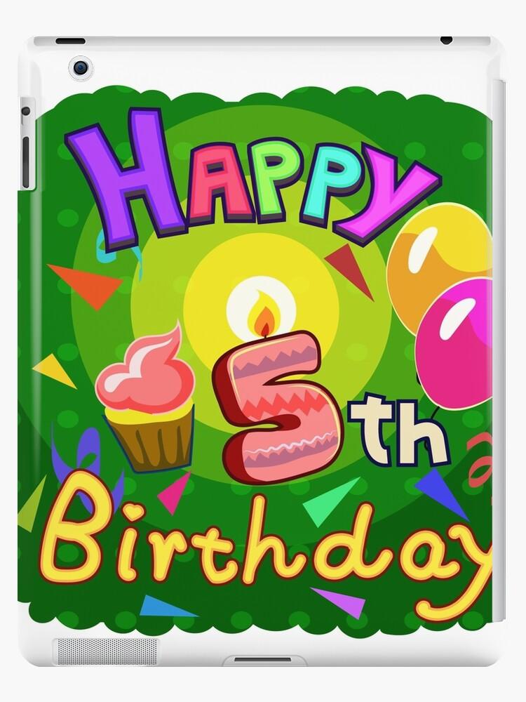 Happy 5th Birthday For Boys Girls Ipad Case Skin By Heidi Designs