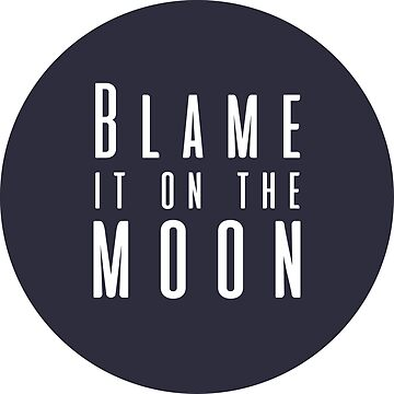 Blame It On The Moon by kjanedesigns