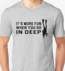 It's More Fun When You Go In Deep Unisex T-Shirt