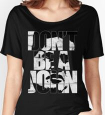 Don't be a John Women's Relaxed Fit T-Shirt