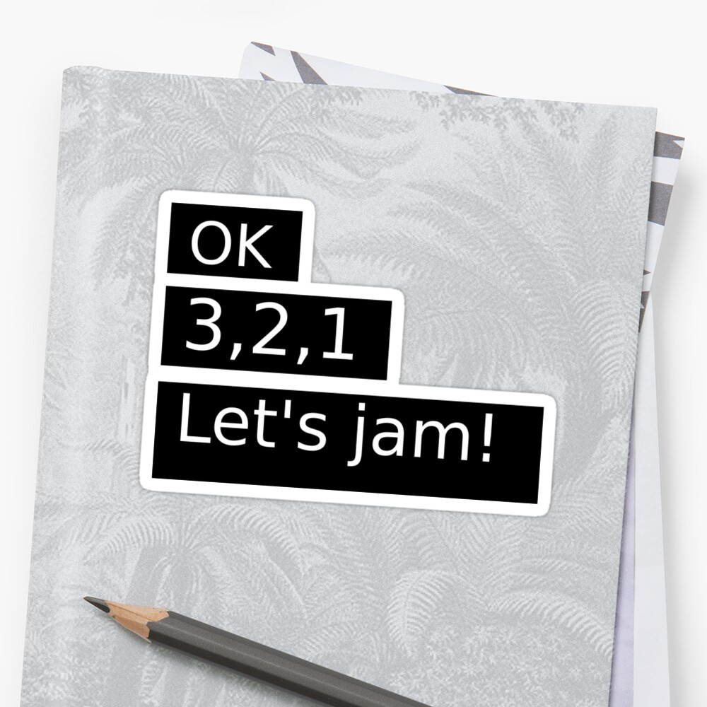 ok 3 2 1 let s jam stickers by findingnull redbubble