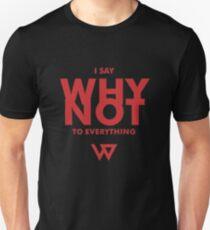 i say why not Unisex T-Shirt
