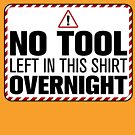 No Tool Left in This Shirt Overnight by HandDrawnTees