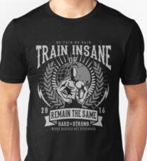 Train Insane Or Remain The Same  Unisex T-Shirt