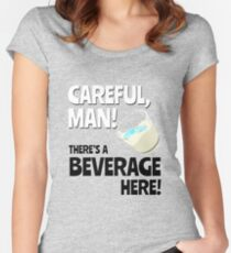 Careful, Man! There's a Beverage Here! Women's Fitted Scoop T-Shirt