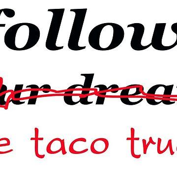 Follow the Taco Truck by artfishandsoul