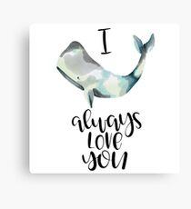 "I ""Whale"" Always Love You Canvas Print"