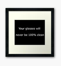 Your glasses will never be 100% clean Framed Print