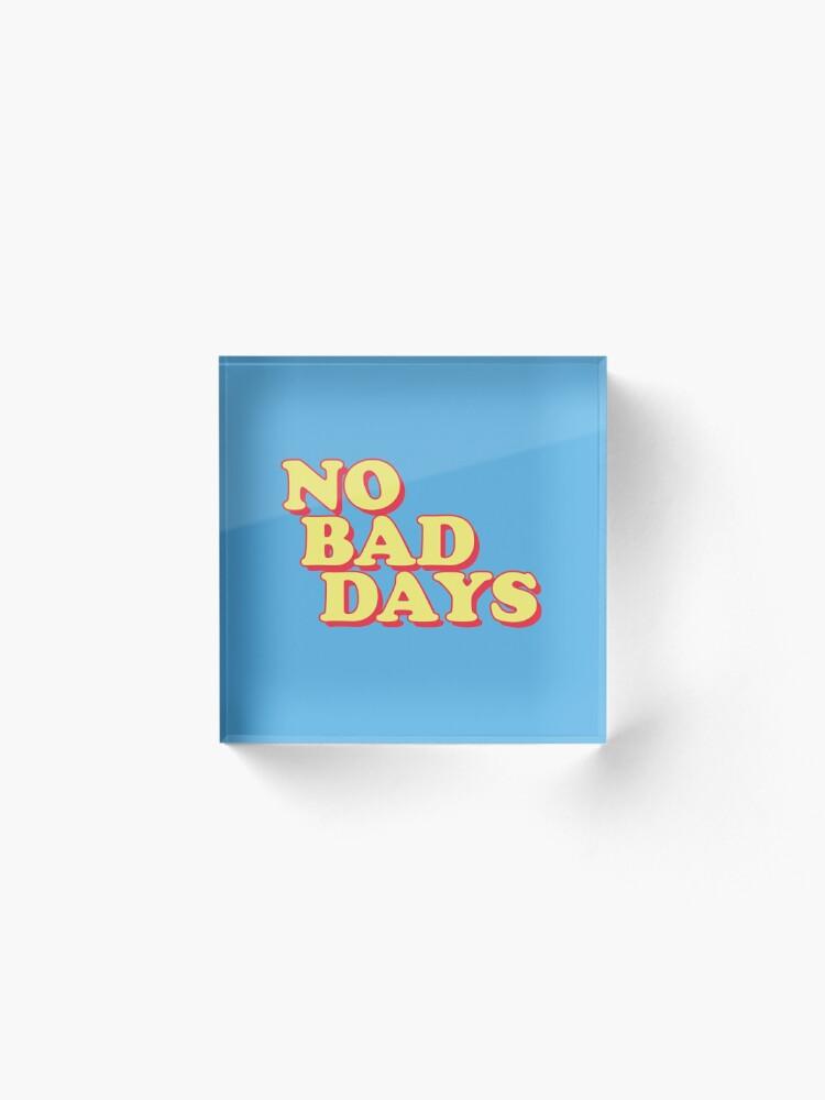Alternate view of No Bad Days Acrylic Block