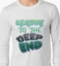 Welcome to the deep end Long Sleeve T-Shirt