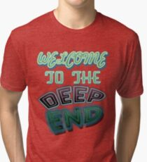 Welcome to the deep end Tri-blend T-Shirt