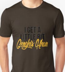I Get a Little Bit Genghis Khan T-Shirt