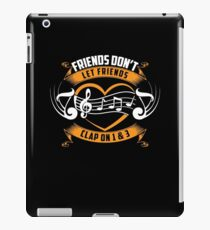 Friends Dont Let Friends Clap On 1 and 3 Shirt iPad Case/Skin