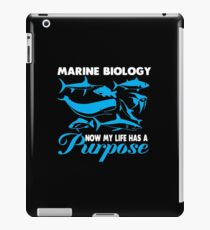 Marine Biology Now My Life Has A Purpose Shirt iPad Case/Skin