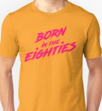 Born in the Eighties Unisex T-Shirt