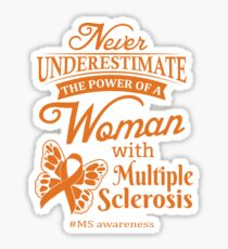 Never Underestimate The Power Of A Woman With Multiple Sclerosis Sticker